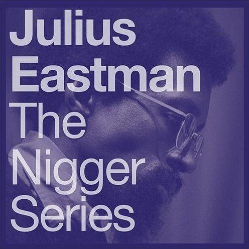 Julius Eastman - Nigger Series (New Vinyl)