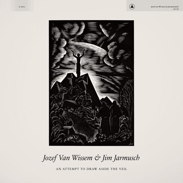 Josef Van Wissum & Jim Jarmusch - An Attempt To Draw Aside The V (New Vinyl)