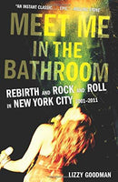 Meet Me In The Bathroom: Rebirth And Rock And Roll In New York City 2001-2011 (Book)