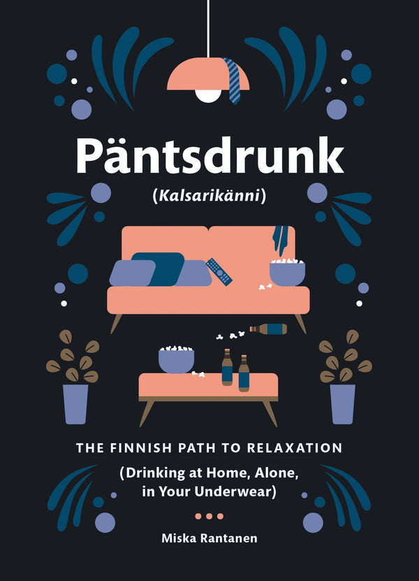 Pantsdrunk (Kalsarikanni): The Finnish Path To Relaxation (Drinking At Home, Alone, In Your Underwear) (Book)