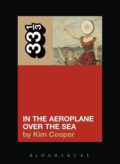 Neutral Milk Hotel - In The Aeroplane Over The Sea (33 1/3 Book Series)