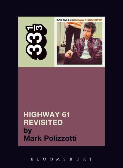 Bob Dylan - Highway 61 Revisited (33 1/3 Book Series)