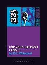 Guns N' Roses - Use Your Illusion I & II (33 1/3 Book Series)