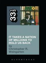 Public Enemy - It Takes A Nation Of Millions To Hold Us Back (33 1/3 Book Series)