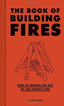 The Book Of Building Fires: How To Master The Art Of The Perfect Fire (Book)