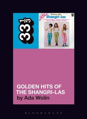 Shangri-Las - Golden Hits Of (33 1/3 Book Series)