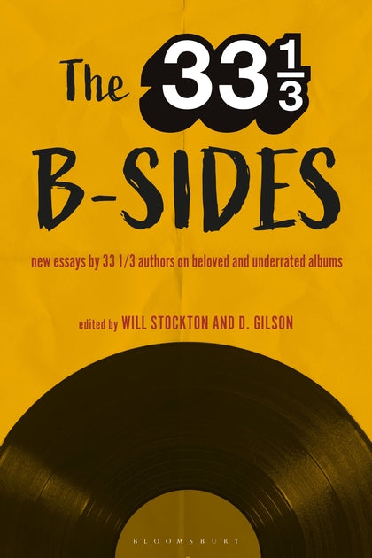 Various - The 33 1/3 B-sides: New Essays by 33 1/3 Authors on Beloved and Underrated Albums (33 1/3 Book Series)