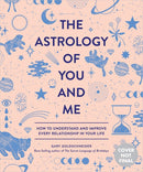 The Astrology Of You And Me: How To Understand And Improve Every Relationship In Your Life (Book)