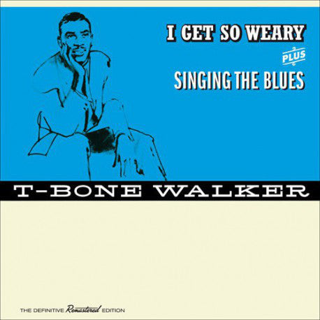 T-Bone Walker ‎– I Get So Weary/Singing The Blues, The Definitive Remastered Edition (New CD)