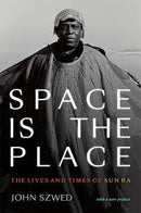 Space Is The Place - The Lives and Times of Sun Ra (New Book)