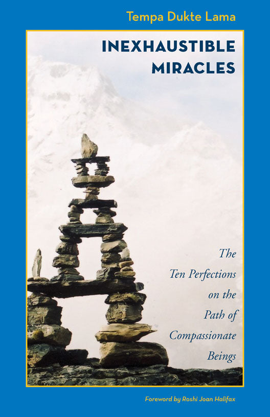 Inexhaustible Miracles: The Ten Perfections on the Path of Compassionate Beings