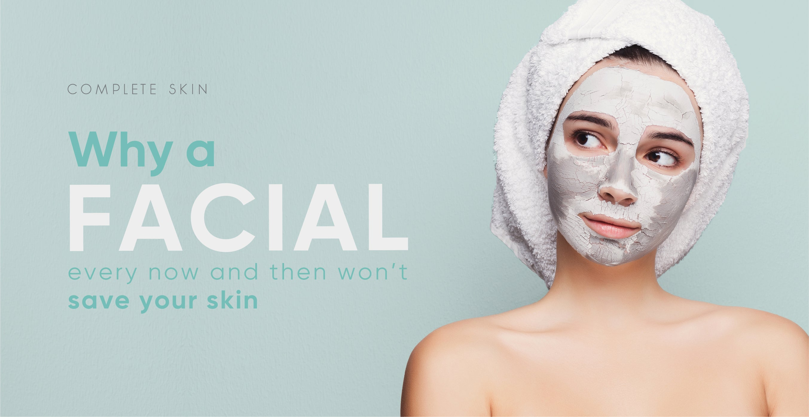 Why a facial every now and then won't save your skin...