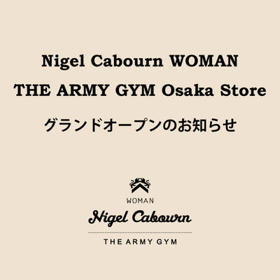 Nigel Cabourn WOMAN THE ARMY GYM Osaka Store グランドオープンのお知らせ