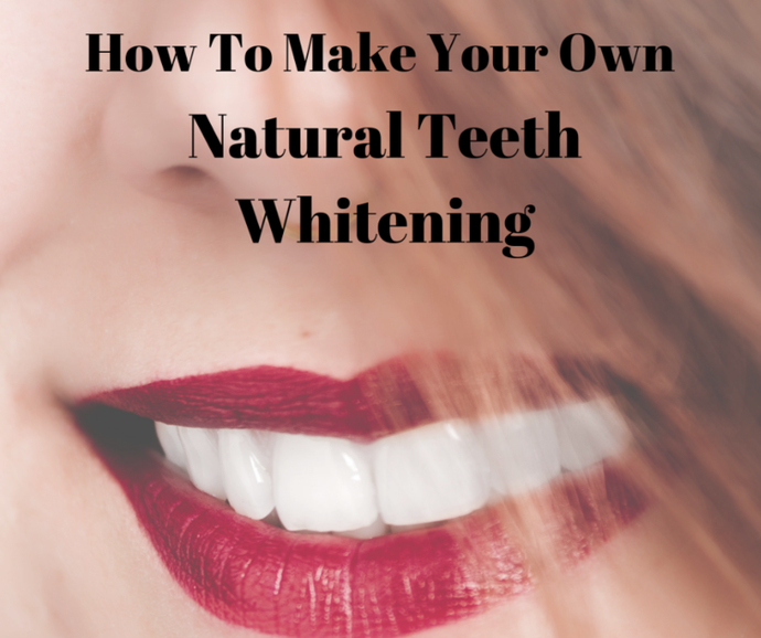 How To Make Your Own Natural Teeth Whitening