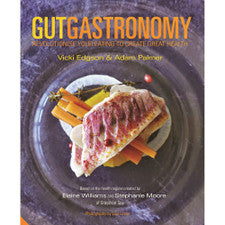 Gut Gastronomy: Revolutionise Your Eating To Create Great Health By Vicki Edgson & Adam Palmer