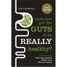 Have You Got The Guts To Be Really Healthy? By Don Chisolm