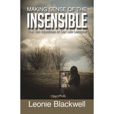 Making Sense Of The Insensible: The Ten Injustices Of Our Life Lessons By Leonie Blackwell