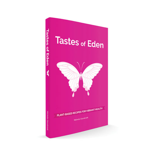 Tastes Of Eden, Plant Based Recipes For Vibrant Health By Michelle Glassbrook