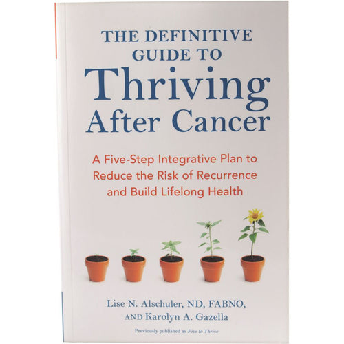 The Definitive Guide To Thriving After Cancer By L. Alschuler & K. Gazella