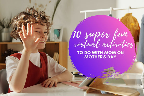 10 Super Fun Virtual Activities To Do With Mom On Mother's Day