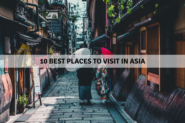 10 Best Places To Visit In Asia