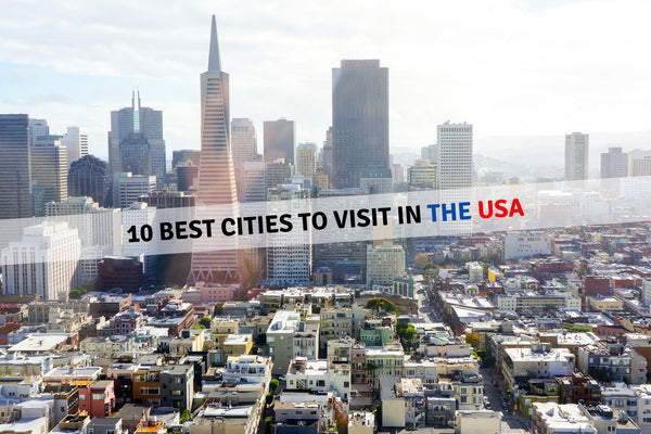 10 Best Cities To Visit In The USA