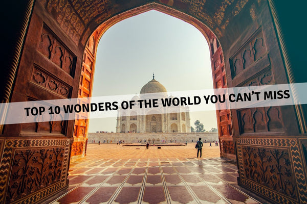 Top 10 Wonders of the World You Can't Miss