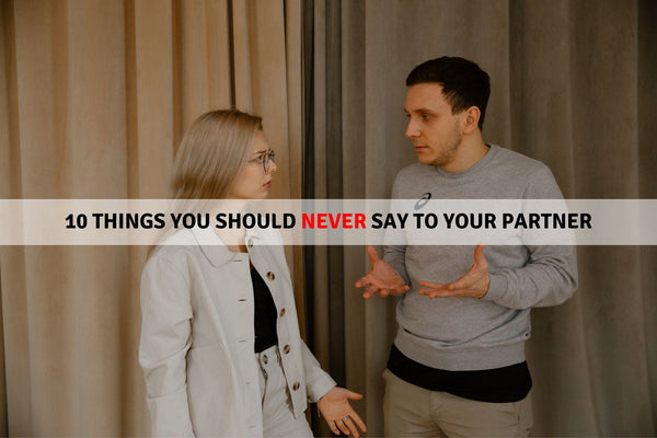 10 Things You Should Never Say to Your Partner