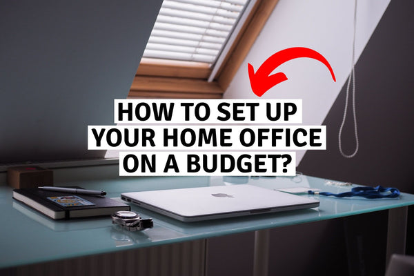 How To Set Up Your Home Office On A Budget?