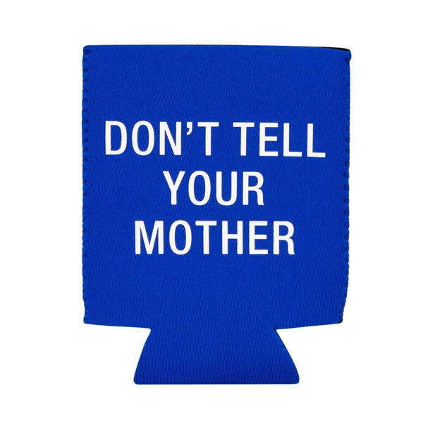 Don't Tell Your Mother Koozie
