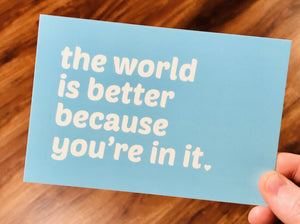A Set of Five Compassionate and Affirming Postcards: The World is Better Because You're in It
