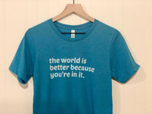 Load image into Gallery viewer, The Tee that Reminds Everyone that the World is Better with Them in It