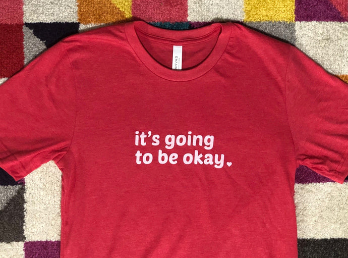 It's Going to Be Okay Shirt