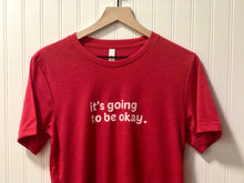 Load image into Gallery viewer, The Shirt that Tells the World that It's Going to be Okay