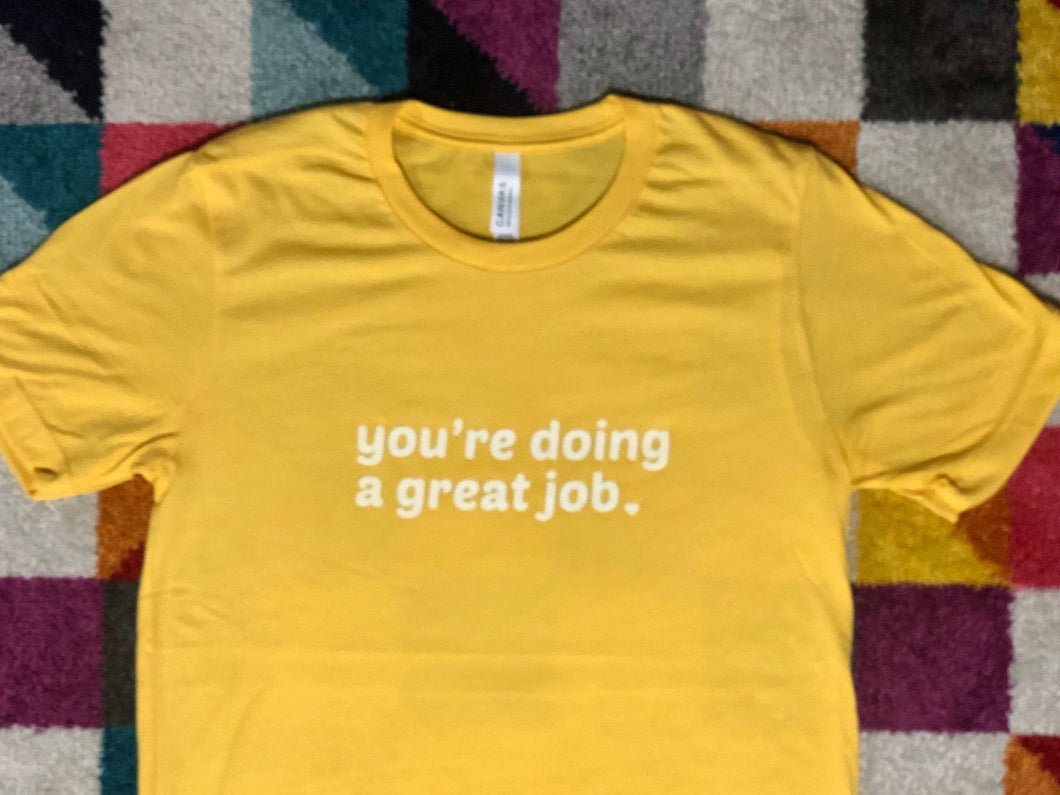 The Tee that Let's Everyone Know that They're Doing a Great Job