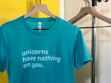Load image into Gallery viewer, The Tee that Tells the World that Unicorns Have Nothing on Any of Us