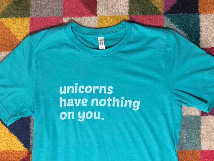 The Tee that Tells the World that Unicorns Have Nothing on Any of Us