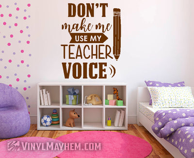 Don't make me use my teacher voice vinyl sticker