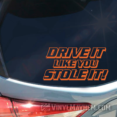 Drive It Like You Stole It vinyl sticker