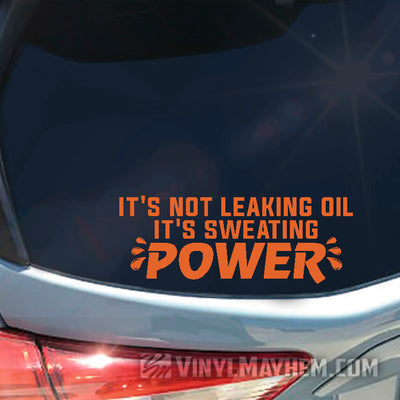 It's Not Leaking Oil It's Sweating Power vinyl sticker