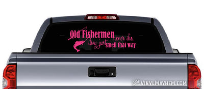 Old Fishermen Never Die They Just Smell That Way vinyl sticker