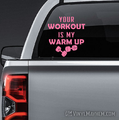 Your Workout Is My Warm Up vinyl sticker