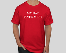 Load image into Gallery viewer, My Hat Isn't Racist (T-Shirt)