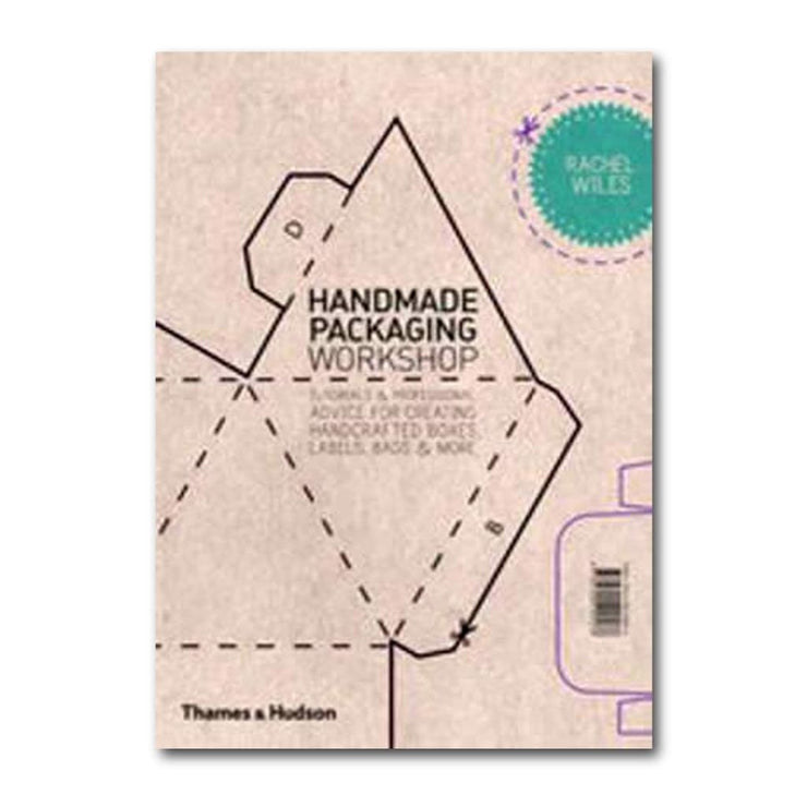 HANDMADE PACKAGING WORKSHOP: TUTORIALS & Professional Advice for Creating Handcrafted Boxes Labels Bags & More