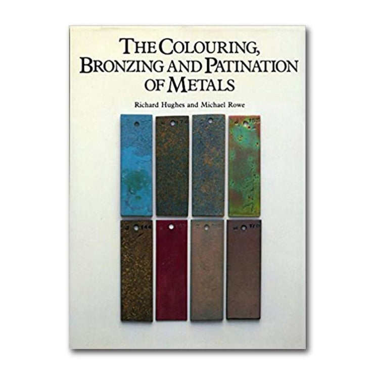 THE COLOURING BRONZING AND PATINATION OF METALS : A Manual for Fine Metalworkers Sculptors and Designers