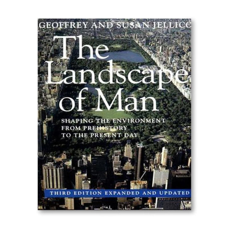 THE LANDSCAPE OF MAN: SHAPING THE ENVIRONMENT FROM PREHISTORY TO PRESENT DAY