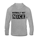 NORMALLY NOT NICE Unisex Tri-Blend Hoodie Shirt - heather gray