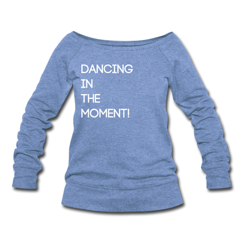 Dancing In The Moment Women's Wideneck Sweatshirt - heather Blue