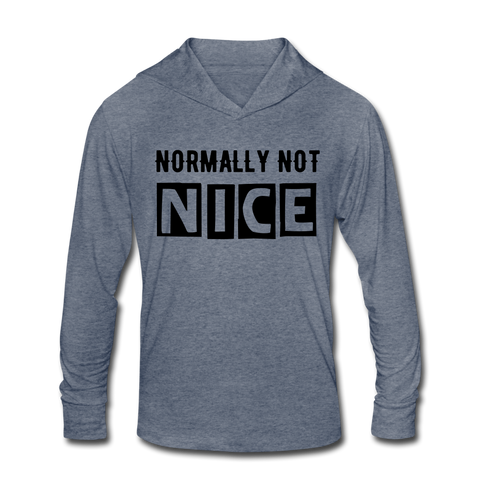 NORMALLY NOT NICE Unisex Tri-Blend Hoodie Shirt - heather blue
