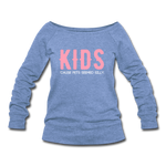 KIDS Becasue Pets Seemed Silly Women's Wideneck Sweatshirt - heather Blue